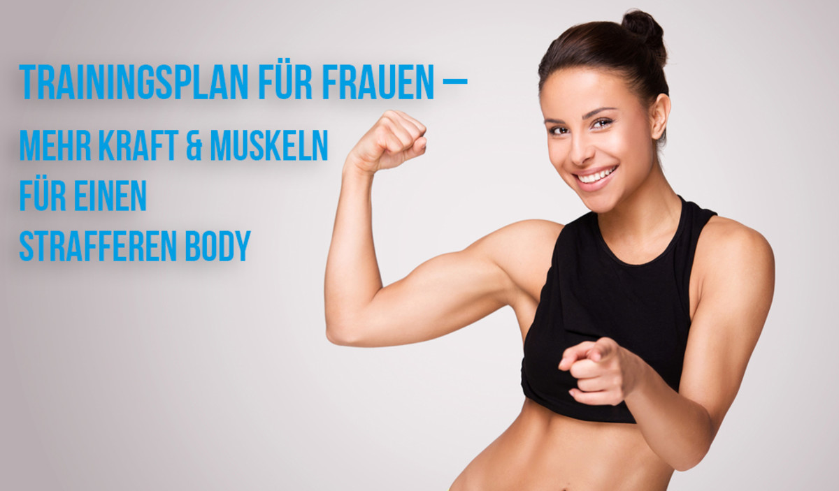 Trainingsplan für Frauen – mehr Kraft & Muskeln für einen strafferen ...